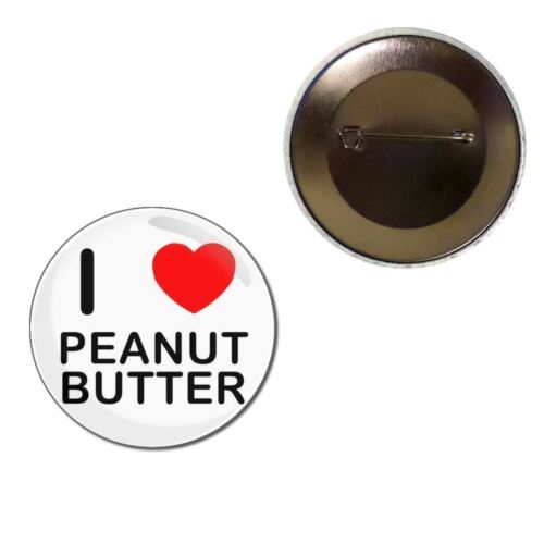 I Love Peanut Butter Button Badge 25mm//55mm//77mm Novelty Fun BadgeBeast
