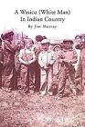 A Wasicu (White Man) in Indian Country by Jim Murray (Paperback / softback, 2012)