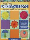 First-Time Beading on Fabric: Learning to Bead in Nine Easy Lessons von Liz Kettle (2012, Taschenbuch)