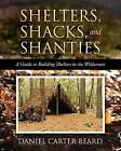 Shelters, Shacks, and Shanties: A Guide to Building Shelters in the Wilderness by Daniel Carter Beard (Paperback / softback, 2012)