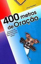 400 Metros de Oração : Alcancando Intimidade Com Deus Em Pouco Tempo by Lucas...