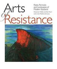 Arts of Resistance: Poets, Portraits and Landscapes of Modern Scotland by...