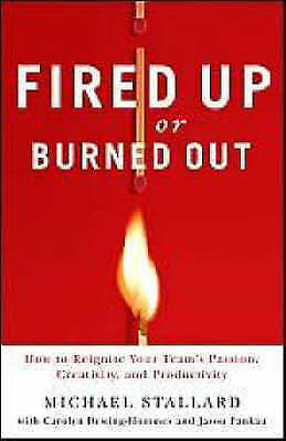 Fired up or burned out: how to reignite your team's passion, creativity, and