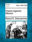 Claims Against Mexico by Raoul E Desvernine (Paperback / softback, 2012)