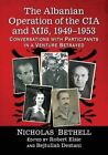 The Albanian Operation of the CIA and MI6, 1949-1953: Conversations with Participants in a Venture Betrayed by Nicholas Bethell (Paperback, 2016)