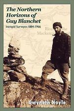 The Northern Horizons of Guy Blanchet: Intrepid Surveyor, 1884-1966-ExLibrary