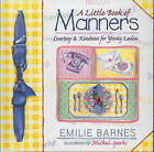 A Little Book of Manners: Etiquette for Young Ladies by Emilie Barnes (Hardback, 1998)
