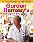 Gordon Ramsay's Great Escape: 100 of My Favourite Indian Recipes by Gordon Ramsay (Hardback, 2010)