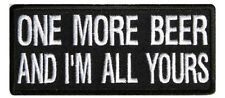 One More Beer & Im All Yours Sew on iron on Motorcycle Biker Triker Patch