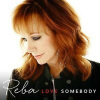 Reba Mcentire - Love Somebody [new Cd]