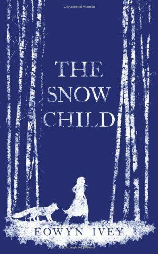 The Snow Child By Eowyn Ivey. 9780755380527