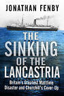 The Sinking of the  Lancastria : Britain's Greatest Maritime Disaster and Churchill's Cover-up by Jonathan Fenby (Hardback, 2005)