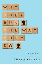 Why They Run the Way They Do: Stories by Susan Perabo (2016, Hardcover)