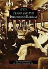 Plano and the Interurban Railway by Plano Conservancy for Historic Preservation Inc (Paperback / softback, 2009)
