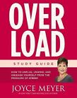 Overload Study Guide : How to Unplug, Unwind, and Unleash Yourself from the Pressure of Stress by Joyce Meyer (2016, Paperback)