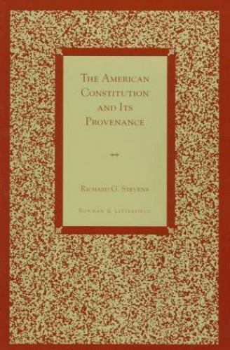 The American Constitution And Its Provenance: By Richard G. Stevens