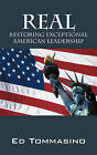 Real: Restoring Exceptional American Leadership by Ed Tommasino (Paperback / softback, 2008)