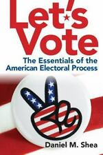 Let's Vote : The Essentials of the American Electoral Process by Daniel M....