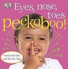Eyes, Nose, Toes Peekaboo! by DK (Board book, 2008)