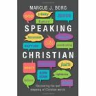 Speaking Christian: Recovering the Lost Meaning of Christian Words by Marcus J. Borg (Paperback, 2011)