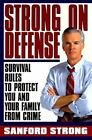 Strong on Defense : Simple Strategies to Protect You and Your Family from Crime by Sanford Strong (1996, Hardcover)