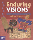 Enduring Visions: Women's Artistic Heritage Around the World by Abby Remer (Hardback, 2001)