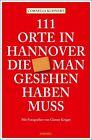 111 Orte in Hannover ,die man gesehen haben muss von Cornelia Kuhnert (2015, Kunststoffeinband)