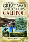 Tracing Your Great War Ancestors - The Gallipoli Campaign: A Guide for Family Historians by Simon Fowler (Paperback, 2015)