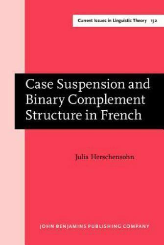 Case Suspension and Binary Complement Structure in French (Current Issues in Lin