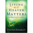 Living as If Heaven Matters by David Shibley (Paperback, 2007)