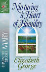 Nurturing a Heart of Humility: The Life of Mary by Elizabeth George (Paperback, 2002)
