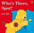 Who's There, Spot? by Eric Hill (Paperback, 2007)