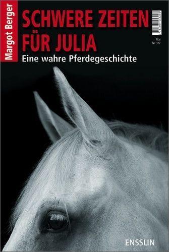 Berger, Margot - Schwere Zeiten für Julia: Eine wahre Pferdegeschichte /4