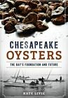 Chesapeake Oysters: The Bay's Foundation and Future by Kate Livie (Paperback / softback, 2015)