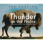 Thunder on the Plains: The Story of the American Buffalo by Ken Robbins (Paperback, 2009)