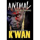 Animal: The Beginning by K'wan (Paperback, 2016)