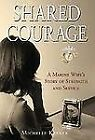 Shared Courage : A Marine Wife's Story of Strength and Service by Michelle Keener (2007, Hardcover, Revised)