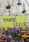 Dying to Live: Emerging from the Darkness of Mental Illness into the Light of a Sound Mind by Merica Saint John (Hardback, 2010)
