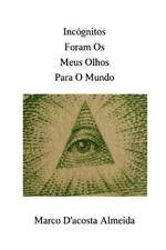 Incógnitos Foram Os Meus Olhos para o Mundo by Tiago Silva (2014, Paperback)