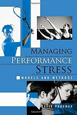 Managing Performance Stress : Models and Methods by Pargman, David