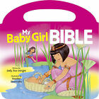 My Baby Girl Bible by Annabel Spenceley, Sally Ann Wright, Jan Godfrey Paula Doherty (Board book, 2015)