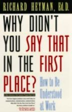 Why Didn't You Say That in the First Place : How to Be Understood at Work by...