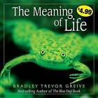 The Meaning of Life by Bradley Trevor Greive (Paperback / softback)