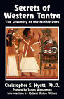 Secrets of Western Tantra: The Sexuality of the Middle Path by Christopher S. Hyatt (Paperback, 1989)