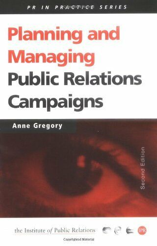 Planning and Managing Public Relations Campaigns: A Strategic Approach: A Step-