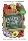 The Paleo Primer: A Jump-Start Guide to Losing Body Fat and Living Primally by Matt Whitmore, Keris Marsden (Paperback, 2015)