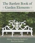 The Bartlett Book of Garden Elements by Michael Valentine Bartlett, Rose Love Bartlett (Paperback, 2015)