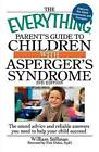 The Everything Parent's Guide to Children with Asperger's Syndrome by William Stillman (Paperback, 2010)