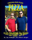 Pedaling for Pizza: Our Odyssey on Bikes by Jay McNaught, Robert Berger (Paperback / softback, 2008)