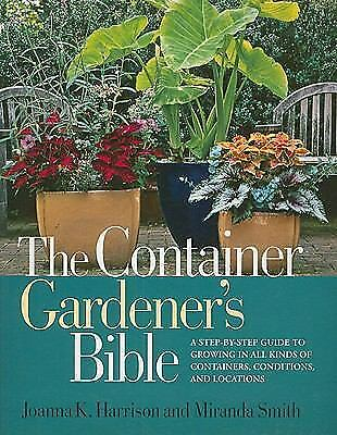1 of 1 - The Container Gardener's Bible: A Step-by-Step Guide to Growing in All Kinds of